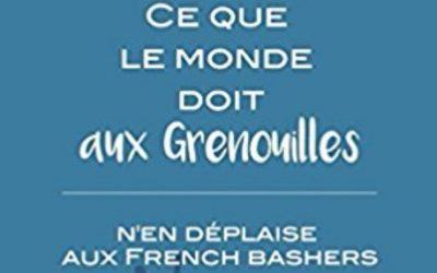 Ce que le monde doit aux Grenouilles. N'en déplaise aux «French bashers»