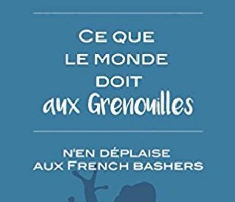 """Ce que le monde doit aux Grenouilles. N'en déplaise aux """"French bashers"""""""